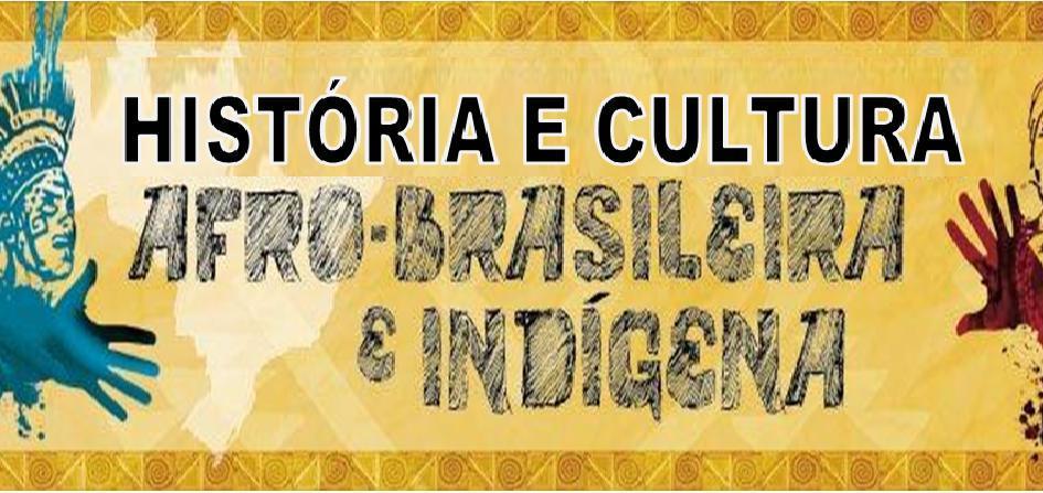 HISTÓRIA E CULTURA AFRO INDÍGENA