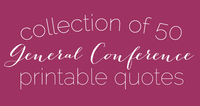 Collection of 50 Amazing Quotes from Fall 2015 General Conference