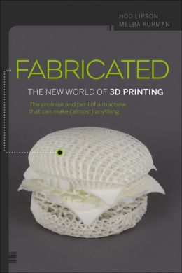 Fabricated - The New Word of 3D Printing