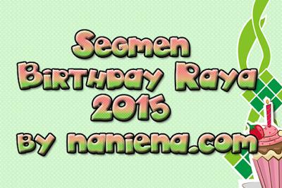 http://www.naniena.com/2015/06/segmen-birthday-raya-2015-by-nanienacom.html