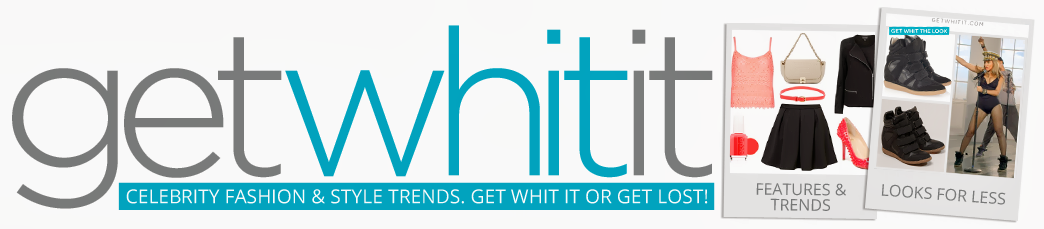 Get WHIT It : Celebrity Fashion & Style Trends