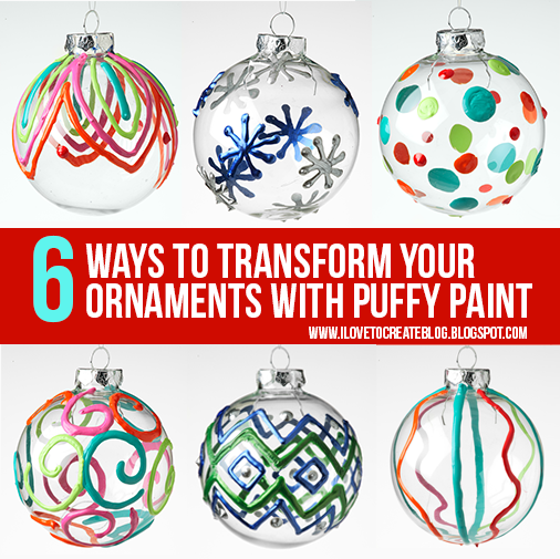6 Ways To Transform Your Ornaments With Puffy Paint - See more at: http://ilovetocreateblog.blogspot.com/2014/11/6-ways-to-transform-your-ornaments-with.html#sthash.Be610T3x.dpuf