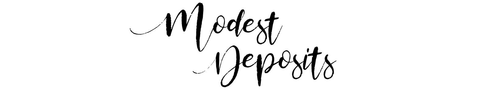 modest deposits