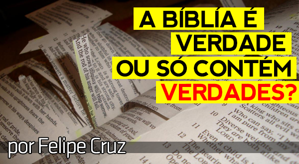 A Bíblia é Verdade só contém verdades?