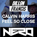 Calvin Harris - Feel So Close (Nero & Dillon Francis Remixes) (Listen & Download)