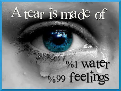 A tear is made of 1% water 99% feelings.