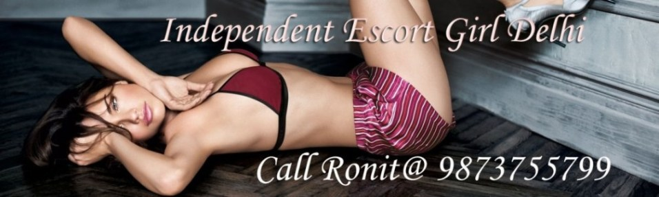 Delhi Escort Girl, Independent Delhi Escort Girl, Hot and Sexy Delhi Escorts Girl