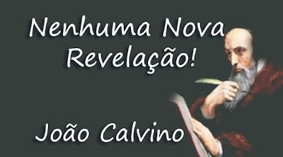 Nenhuma Nova Revelação! - João Calvino