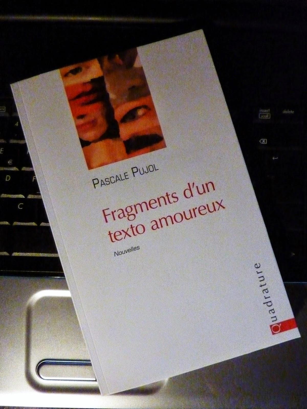 Fragments d'un texto amoureux - Pascale Pujol