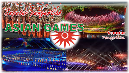 Seputar Pengertian Asian Games