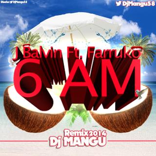 6 AM (Dj Mangu Remix)