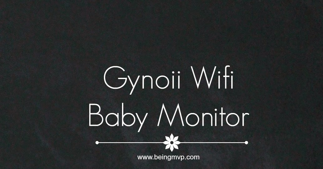 being mvp gynoii wifi baby monitor giveaway. Black Bedroom Furniture Sets. Home Design Ideas