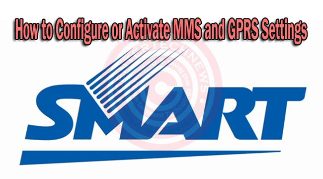 How to Configure or Activate MMS and GPRS Settings for Smart Subscribers