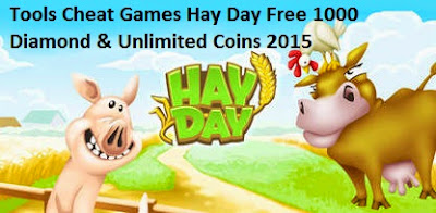 Tools Cheat Games Hay Day Free 1000 Diamond & Unlimited Coins 2015