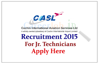Cochin International Aviation Services Ltd (CIASL) Recruitment 2015 for the post of Junior Technicians