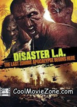 Disaster L.A. The Last Zombie Apocalypse Begins Here (2014)