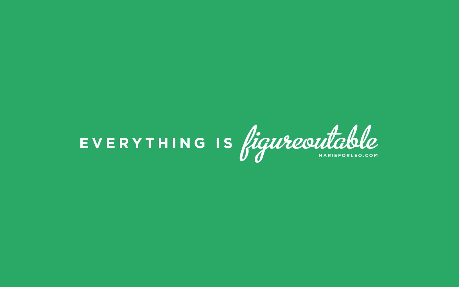 Inspiring words - everything is figureoutable - quote and wallpaper download by Marie Forleo