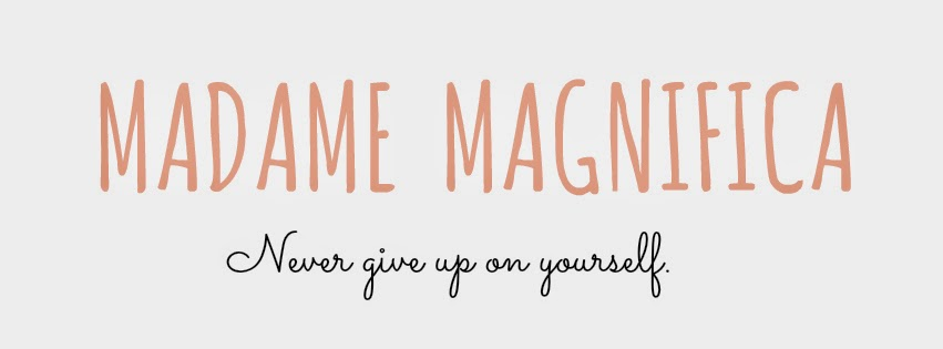 Madame Magnifica - Never give up on yourself.
