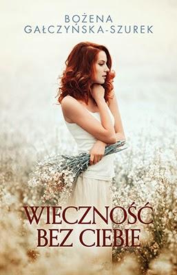 """""""Wieczność bez ciebie"""" – Bożena Gałczyńska-Szurek"""