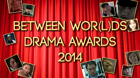 Drama Year 2014: Between Wor(L)ds Drama Awards