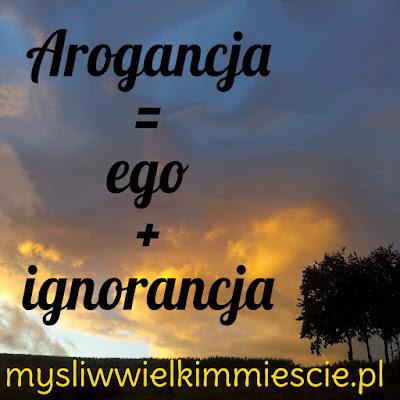 """Arogancja = ego + ignorancja Kiyosaki """"Bogaty ojciec. Biedny ojciec. Czyli czego bogaci uczą swoje dzieci na temat pieniędzy, i o czym nie wiedzą biedni i klasa średnia"""" inteligencja finansowa, zarządzanie budżetem"""