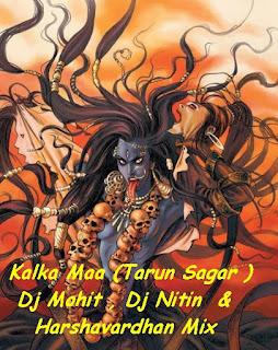 Kalka+Maa+(+Tarun+Sagar+)+-+Dj+Mohit++Mbd+%26+Dj+Nitin+Mbd+%26+Harshavardhan+Mix