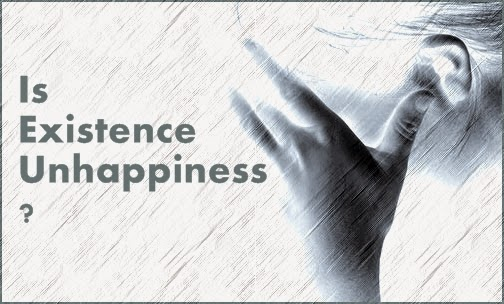 Is Existence Unhappiness