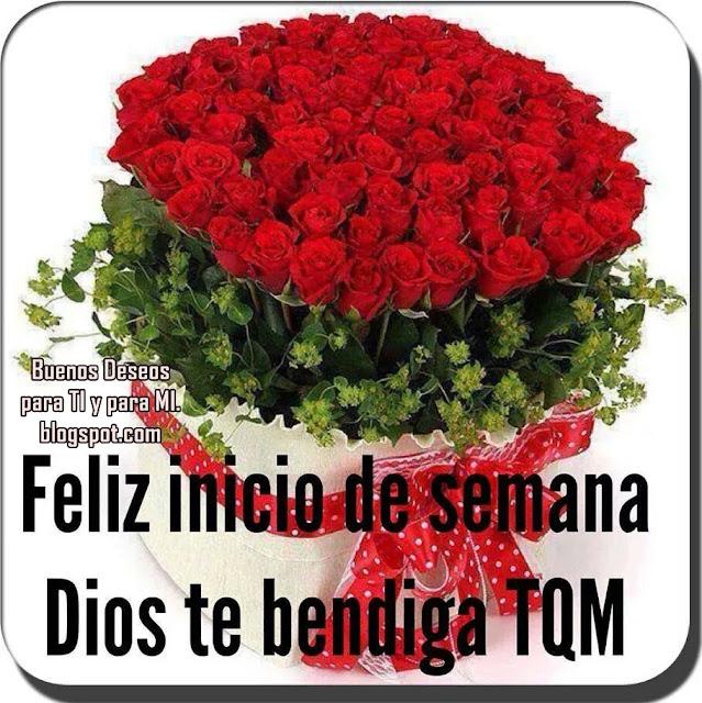 Feliz Inicio de Semana ! Dios te bendiga TQM!