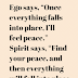 "Ego says, ""Once everything falls into place,"