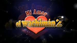 MI AMOR EL WACHIMAN