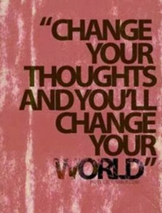 """Change your thoughts and you'll change your world."""
