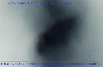 *OJOS EN CIELO*ARTICULOS,VIDEOS,FOTOGRAFIAS,OVNI GIGANTE EN CIELO DE F.VARELA..