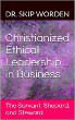 Christianized Ethical Leadership in Business