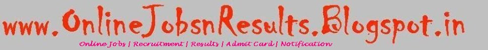 Online Jobs | Recruitment | Results | Admit Card | Notification