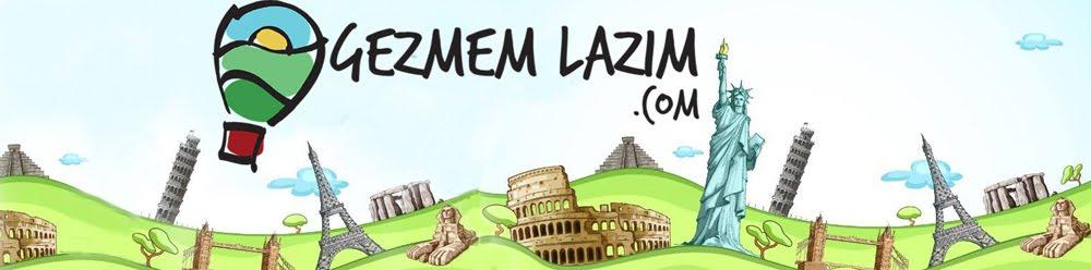 GEZMEM LAZIM