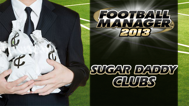 Sugar Daddy Clubs in Football Manager 2013