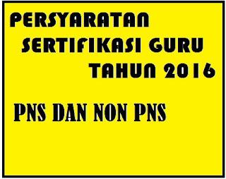 SYARAT SERTIFIKASI GURU 2016 NON PNS DAN PNS