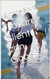 Trovare Clienti con Google+ (Web marketing per imprenditori e professionisti) - eBook