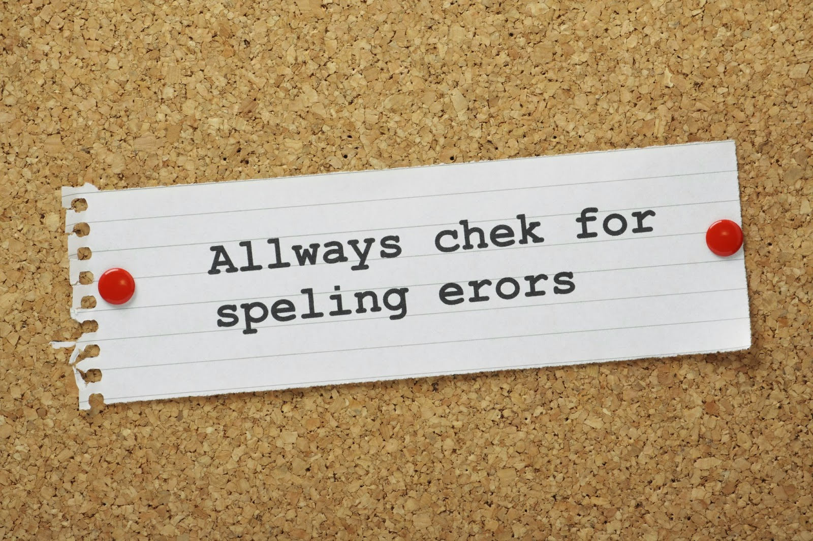 "Sheet of paper reading ""Allways chek for speling erors"""
