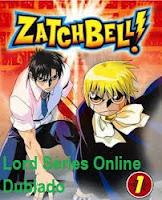 http://lordseriesonlinedublado.blogspot.com.br/2013/03/zatch-bell-1-temporada-dublado.html