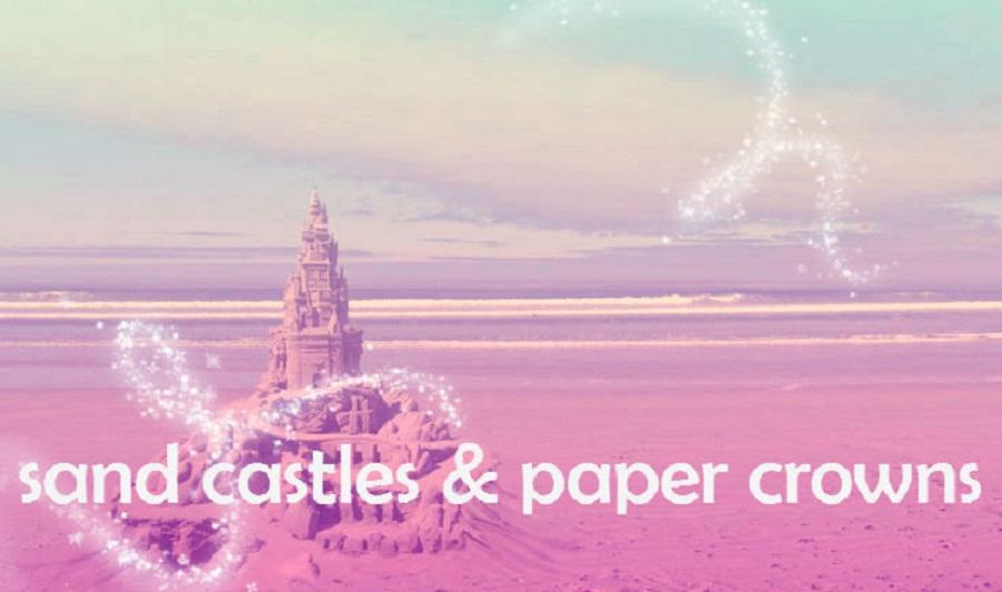 sand castles & paper crowns