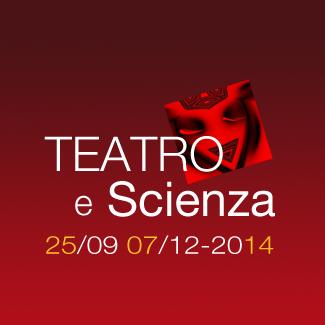 LA RASSEGNA TEATRO E SCIENZA SETTEMBRE-DICEMBRE 2014