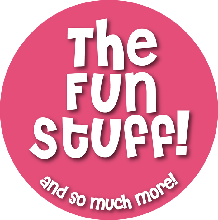 The Fun Stuff & So Much More!