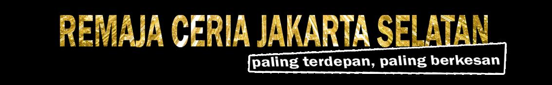 Remaja Ceria Jakarta Selatan  |  Paling Terdepan, Paling Berkesan