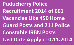 Puducherry Police Recruitment 2014 for 661 Vacancies-Apply Online for 450 Home Guard and 211 Police Constable Posts