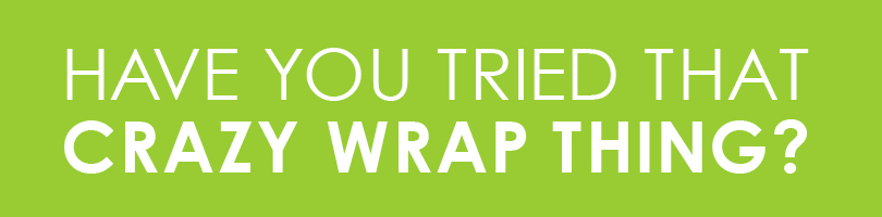 Have you tried that crazy wrap thing1 jpg
