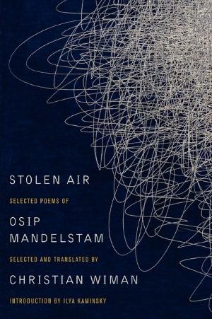 Stolen Air: Selected Poems of Osip Mandelstam Christian Wiman and Osip Mandelstam