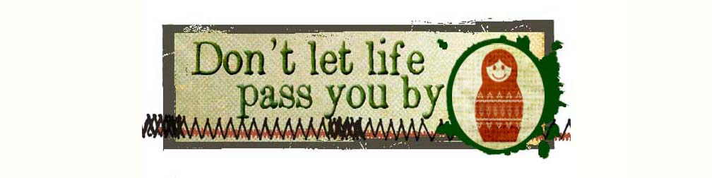 don&#39;t let life pass you by