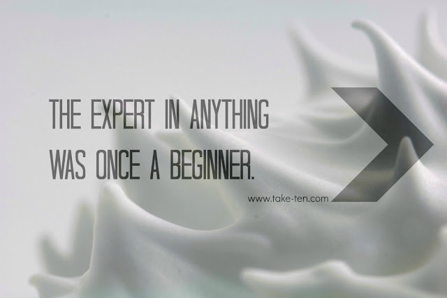 inspiration: the expert in anything was once a beginner