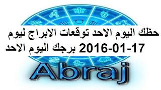 حظك اليوم الاحد توقعات الابراج ليوم 17-01-2016 برجك اليوم الاحد